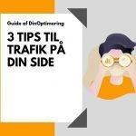 Mere trafik med disse 3 tips