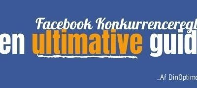Facebook Konkurrenceregler: Den Ultimative Guide 2020